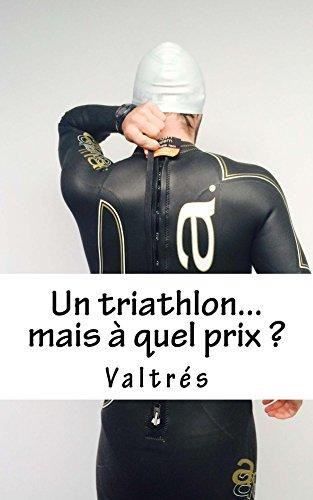 Couverture du livre Un triathlon...mais à quel prix ?