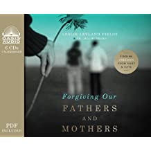 Forgiving Our Fathers and Mothers: Finding Freedom from Hurt and Hate by Leslie Leyland Fields (2014-01-21)