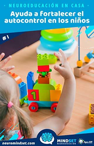 Ayuda a fortalecer el autocontrol en los niños (Neuroeducación en casa nº 1) de [Cómbita Merchán, Lina Marcela, Pozuelos López, Joan Paul]