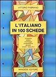 L'italiano in 100 schede. Ortografia, lessico, morfologia, proposizione, periodo. Schemi riassuntivi. Per le Scuole superiori