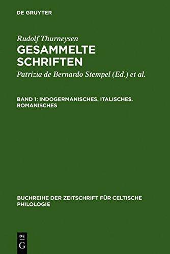 Rudolf Thurneysen: Gesammelte Schriften: Indogermanisches. Italisches. Romanisches (Buchreihe der Zeitschrift für celtische Philologie, Band 8)