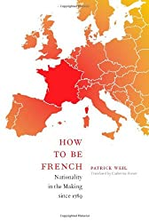 How to be French: Nationality in the Making Since 1789
