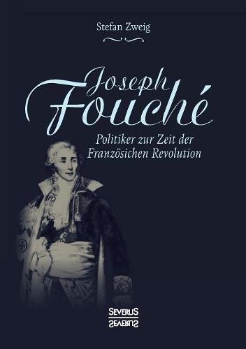Joseph Fouché. Biografie: Politiker zur Zeit der Französischen Revolution