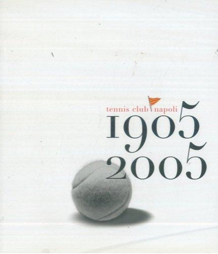 Tennis Club Napoli 1905-2005. par LOBASSO Marco - MENNELLA Gianni -