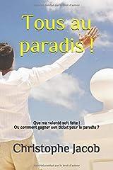 Tous au paradis !: Que ma volonté soit faite ! Ou comment gagner son ticket pour le paradis ? Broché