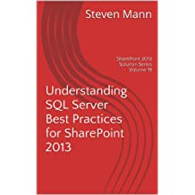 Understanding SQL Server Best Practices for SharePoint 2013 (SharePoint Solution Series Book 19) (English Edition)