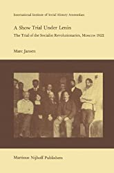 A Show Trial Under Lenin: The Trial of the Socialist Revolutionaries, Moscow 1922 (Studies in Social History)