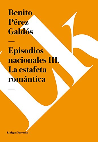 Episodios nacionales III. La estafeta romántica por Benito Pérez Galdós