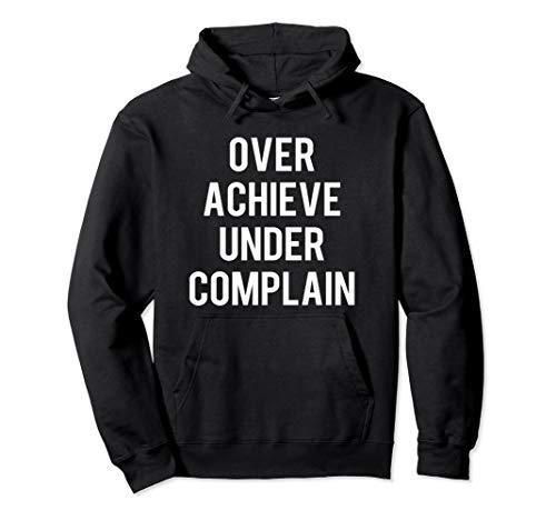 Over Achieve Under Complain Motivational  Pullover Hoodie Over / Under Hoody Sweatshirt