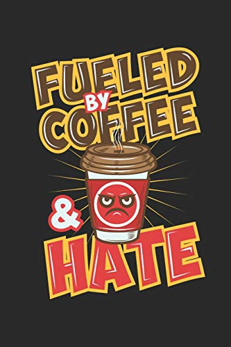 Hate: Angetrieben Von Kaffee Und Hass. Notizbuch / Tagebuch / Heft mit Punkteraster Seiten. Notizheft mit Dot Grid, Journal, Planer für Termine oder To-Do-Liste. ()