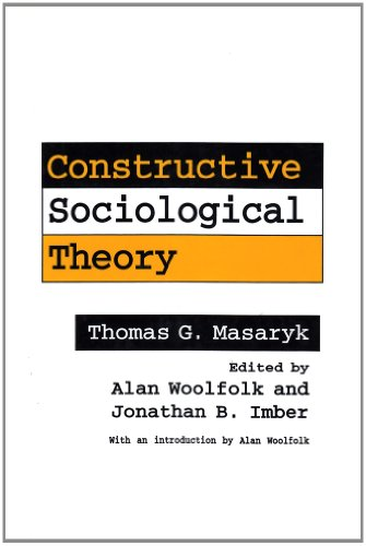 Constructive Sociological Theory: Forgotten Legacy of Thomas G. Masaryk (American Politics and Political)