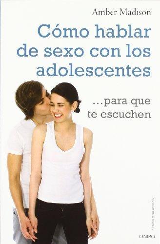Cómo hablar de sexo con los adolescentes para que te escuchen by Amber Madison(2012-02-09)