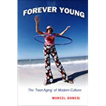 Forever Young: The 'Teen-Aging' of Modern Culture