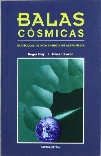 Balas cósmicas. Partículas de alta energía en Astrofísica por R. Clay