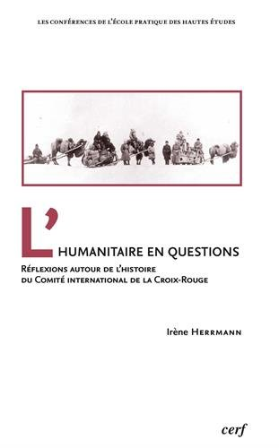 L'humanitaire en questions : Réflexions autour de l'histoire du Comité international de la Croix-Rouge