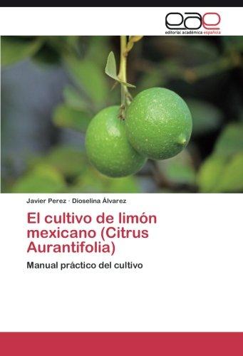 El cultivo de limón mexicano (Citrus Aurantifolia) por Perez Javier
