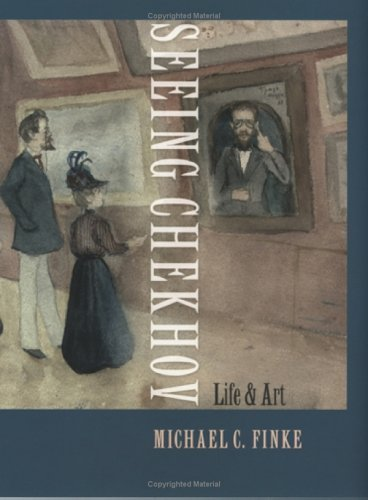 Seeing Chekhov: Life and Art by Michael C. Finke (2005-05-12)