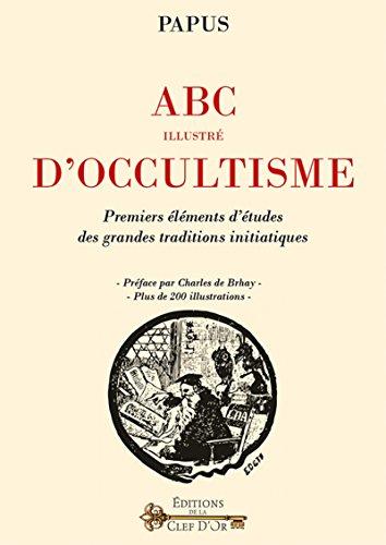 ABC illustr d'occultisme: Premiers lments d'tudes des grandes traditions initiatiques. Prface par Charles de Brhay. Plus de 200 illustrations