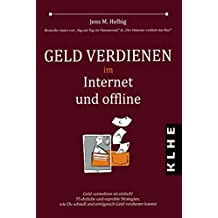 Geld verdienen im Internet und offline: Geld vermehren ist einfach! 55 ehrliche und erprobte Strategien, wie Du schnell und erfolgreich Geld verdienen kannst