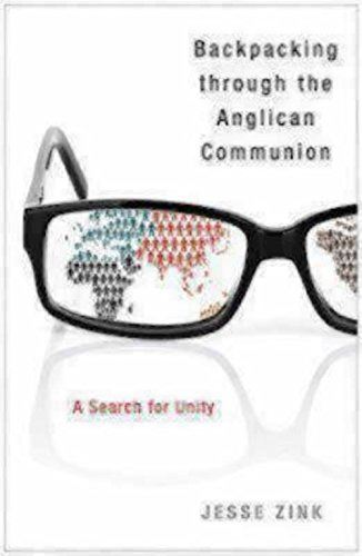 Backpacking Through the Anglican Communion: A Search for Unity by Jesse Zink (1-Jan-2014) Paperback