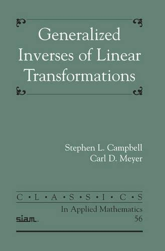 Generalized Inverses of Linear Transformations Paperback (Classics in Applied Mathematics)