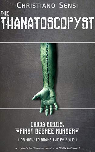 Book cover image for The Thanatoscopyst - Short Story II - Causa Mortis: First Degree Murder (or How to Brake the Second Rule)