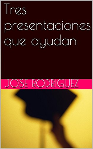 Tres presentaciones que ayudan por Jose Rodriguez