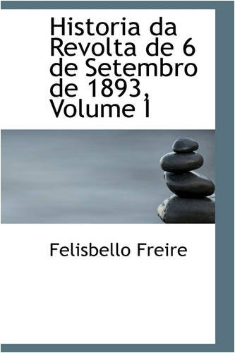 Historia da Revolta de 6 de Setembro de 1893, Volume I