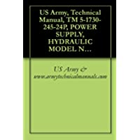 US Army, Technical Manual, TM 5-1730-245-24P, POWER SUPPLY, HYDRAULIC MODEL NUMBER 9305 (NSN 1750-01-342-2184) (EIC: YX6) (English