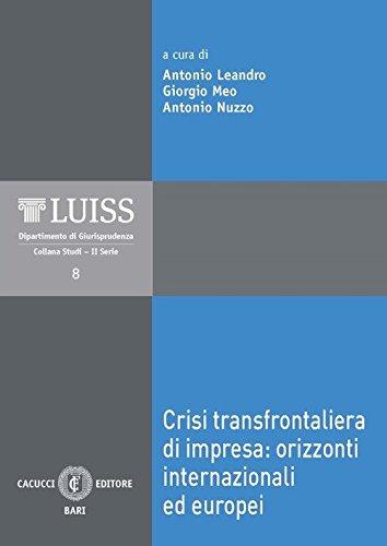 Crisi transfrontaliera di impresa: orizzonti internazionali ed europei. Atti del Convegno (LUISS, Roma, 3-4 novembre 2017) (LUISS Dipartimento di giurisprudenza. Studi. II serie)