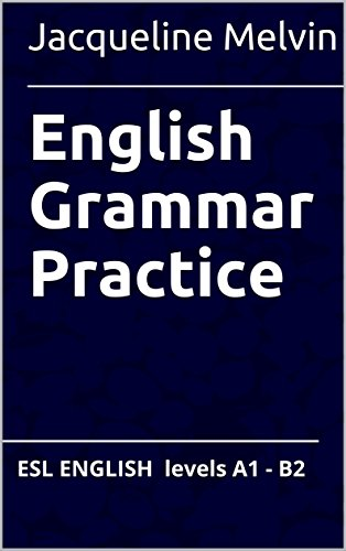 English Grammar Practice: ESL ENGLISH levels A1- B2 (English Edition)
