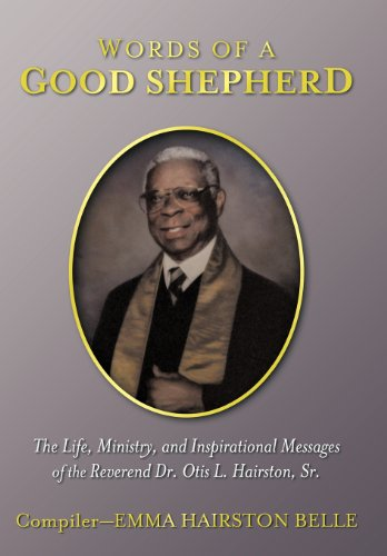 Words of a Good Shepherd: The Life, Ministry, and Inspirational Messages of the Reverend Dr. Otis L. Hairston, Sr.