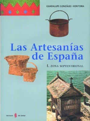 Las artesanías de España. Tomo I: Zona septentrional (Galicia, Asturias, Cantabria, País Vasco y Navarra) (El arte de vivir)