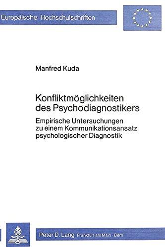 Konfliktmöglichkeiten des Psychodiagnostikers: Empirische Untersuchungen zu einem Kommunikationsansatz psychologischer Diagnostik (Europäische ... Psychology / Série 6: Psychologie, Band 74) (Kuda Usa)