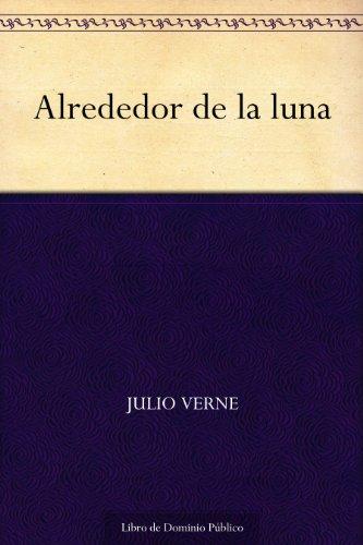 Alrededor de la luna (Spanish Edition)