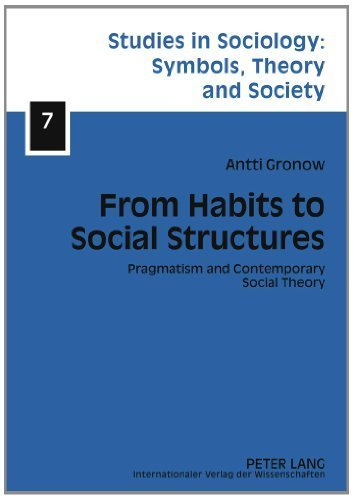 From Habits to Social Structures: Pragmatism and Contemporary Social Theory (Studies in Sociology: Symbols, Theory and Society) 1st New edition by Gronow, Antti (2011) Hardcover