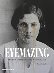 Eyemazing: The New Collectible Photography by Susan, Eyemazing Published by Thames & Hudson 1st (first) edition (2013) Hardcover