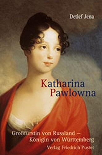 Katharina Pawlowna: Großfürstin von Russland - Königin von Württemberg (Biografien)