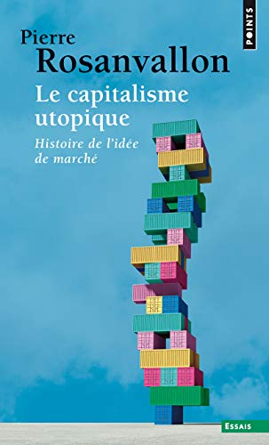 Le capitalisme utopique. Critique de l'idéologie économique par Pierre Rosanvallon