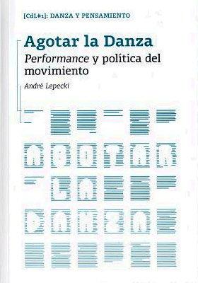 Agotar la danza : performance y política del movimiento por André Lepecki