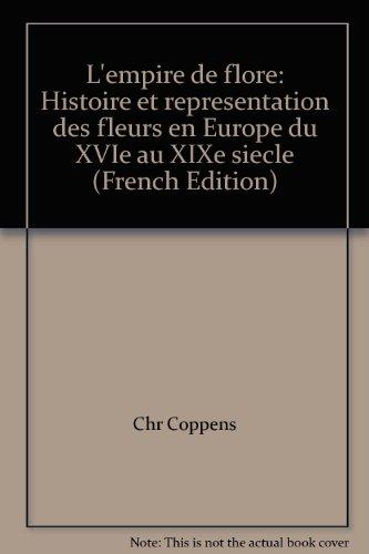 L'empire de flore : Histoire et représentation des fleurs en Europe du XVIème au XIXème siècle