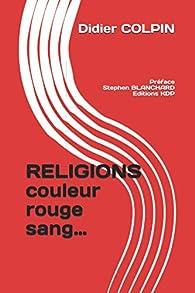 RELIGIONS couleur rouge sang... par Didier Colpin