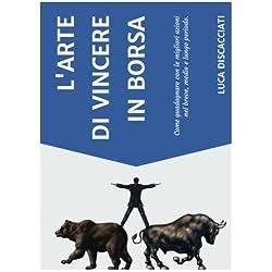 L'arte Di Vincere in Borsa: Come Guadagnare Con Le Migliori Azioni Nel Breve, Medio E Lungo Periodo