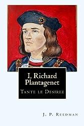 I, Richard Plantagenet: Tante le Desiree (Volume 1) by J. P. Reedman (2015-11-20)