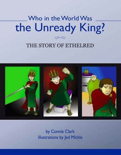 Who in the World Was the Unready King?: The Story of Ethelred by Connie Clark (26-Aug-2005) Paperback