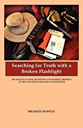 Searching for Truth with a Broken Flashlight by Michael L. Hawley (2010-09-27)