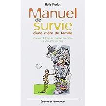 Manuel de survie d'une mère de famille : Comment tenir sa maison en ordre et son âme en paix