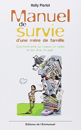manuel-de-survie-dune-mere-de-famille-comment-tenir-sa-maison-en-ordre-et-son-ame-en-paix