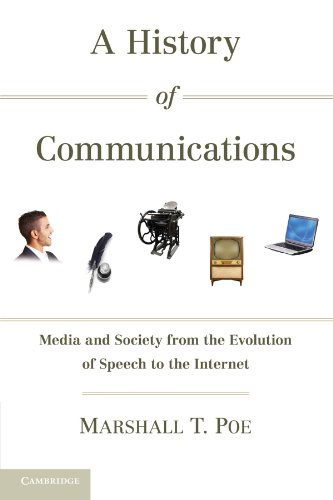 A History of Communications: Media and Society from the Evolution of Speech to the Internet