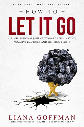 HOW TO LET IT GO: An Inspirational Journey to Eliminate Negative Emotions and Limiting Beliefs (English Edition) Lg Extended Life